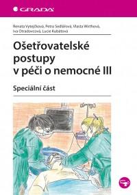 Ošetřovatelské postupy v péče o nemocné III • Speciální část