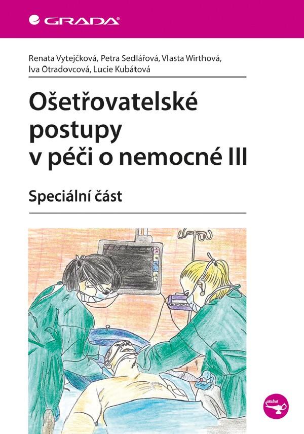Ošetřovatelské postupy v péče o nemocné III. • Speciální část
