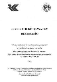 Geografické poznatky bez hraníc - výber z maďarských a slovenských príspevkov z fyzickej a humánnej geografie.