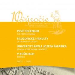 Prvé decénium Filozofickej fakulty Univerzity Pavla Jozefa Šafárika v Košiciach (2007 – 2016)
