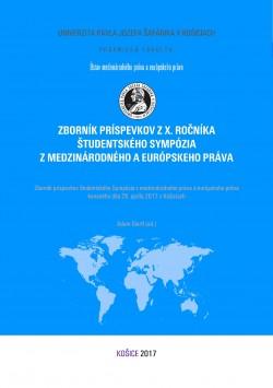 Zborník príspevkov z X. ročníka študentského sympózia z medzinárodného a eu-rópskeho práva