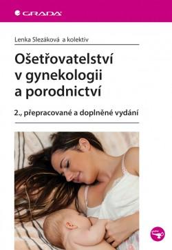 Ošetřovatelství v gynekologii a porodnictví 2., přepracované a doplněné vydání