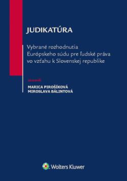 JUDIKATÚRA Vybrané rozhodnutia Európského súdu pre ľudské práva vo vzťahu k Slovenskej republike