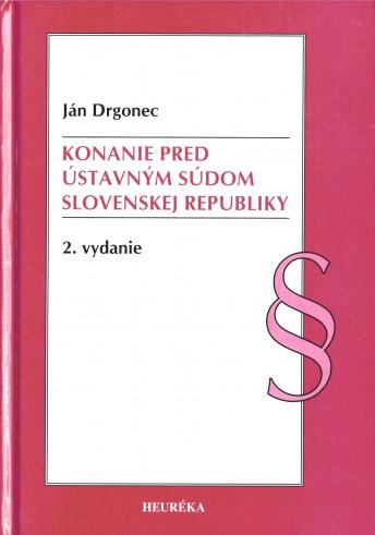 KONANIE PRED ÚSTAVNÝM SÚDOM SLOVENSKEJ REPUBLIKY 2.vydanie
