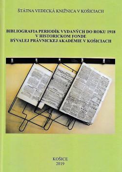 Bibliografia periodík vydaných do roku 1918 v historickom fonde bývalej Právnickej akadémie v Košiciach