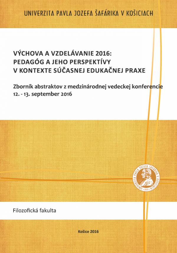 Výchova a vzdelávanie 2016: Pedagóg a jeho perspektívy v kontexte súčasnej edukačnej praxe