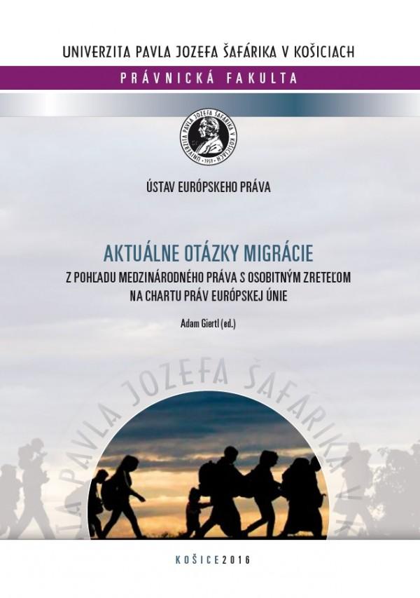 Aktuálne otázky migrácie z pohľadu medzinárodného práva s osobitným zreteľom na Chartu práv Európskej únie